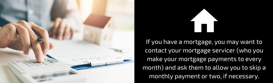 Contact your mortgage lender or landlord and ask to delay payments